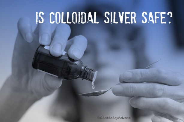 How safe is colloidal silver