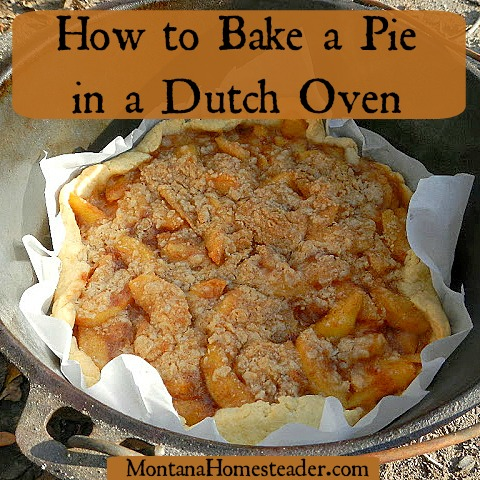 Baking Pie in Dutch Oven by Montana Homesteader
