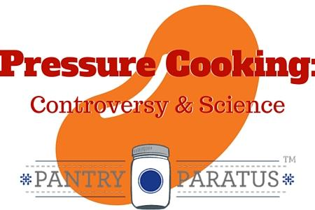 Pressure Cooking: Controversy & Science