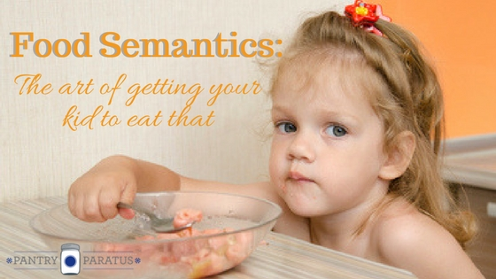 Food Semantics-The art of getting your kid to eat that