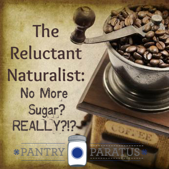 The Reluctant Naturalist: No More Sugar? Really?