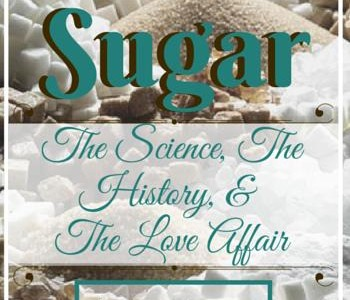 Sugar: The Science, The History, & The Love Affair