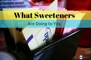 What sweeteners are doing to you