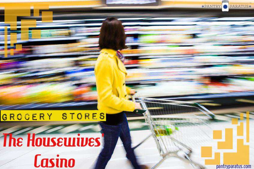 Grocery Stores: The Housewives' Casinos