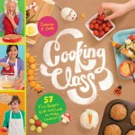 Cooking Class: 57 Fun Recipes Kids love to make (and eat!)