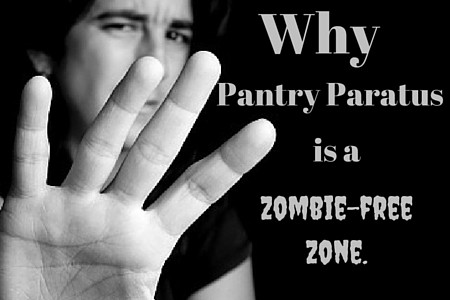 Why Pantry Paratus is a zombie-free zone