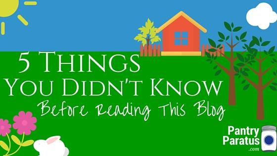 5 Things You Didn't Know Before Reading This Blog--Pantry Paratus