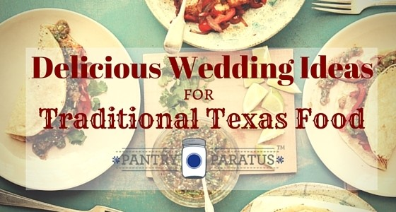 Delicious Wedding Ideas for Traditional Texas Food