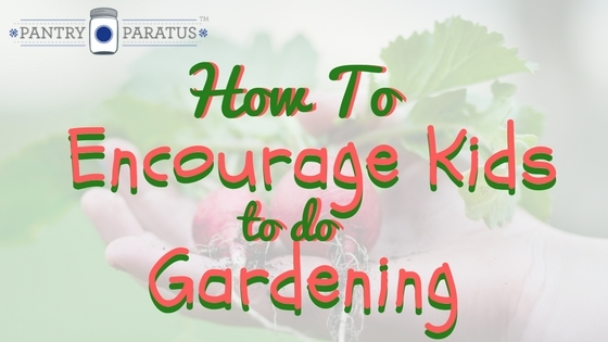 how to encourage kids to do gardening