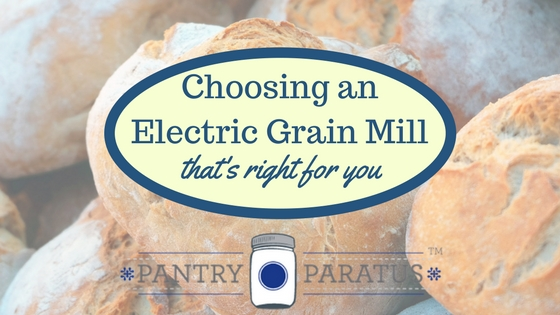 Choosing an Electric Grain Mill